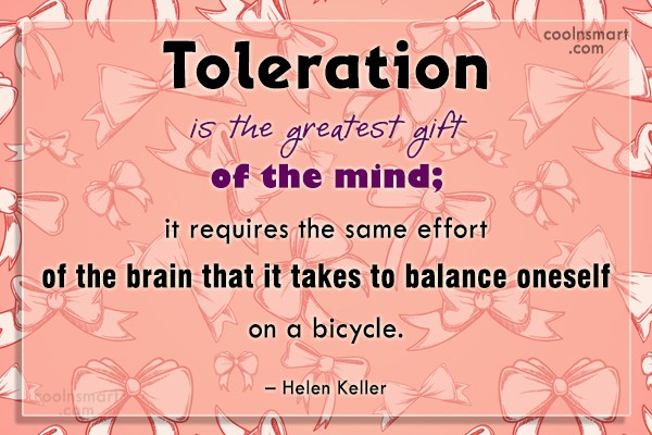 Tolerance Quote: Toleration is the greatest gift of the...