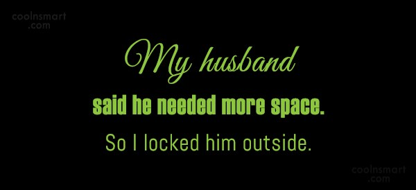 Funny Marriage Quotes Quote: My husband said he needed more space....