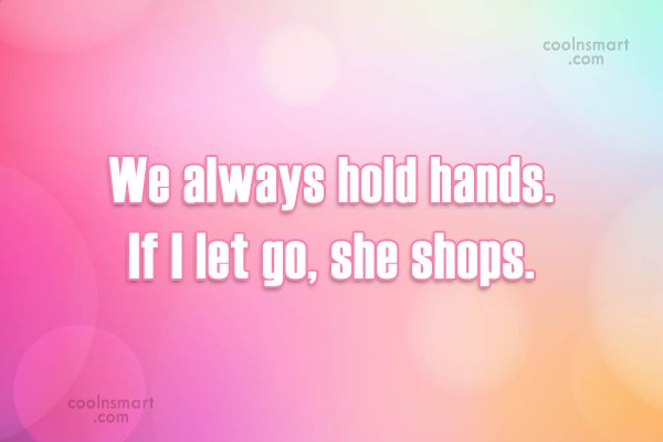 Funny Women Quotes Quote: We always hold hands. If I let...