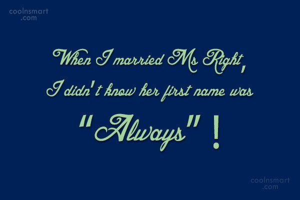 Funny Marriage Quotes Quote: When I married Ms Right, I didn't...