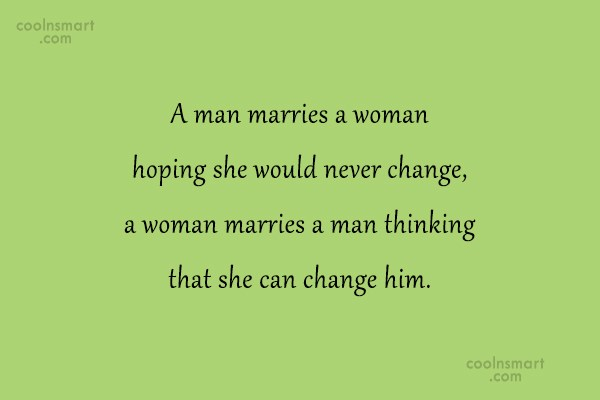 Funny Marriage Quotes Quote: A man marries a woman hoping she...