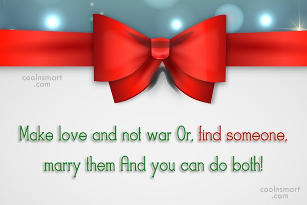 Funny Marriage Quotes Quote: Make love and not war Or, find...