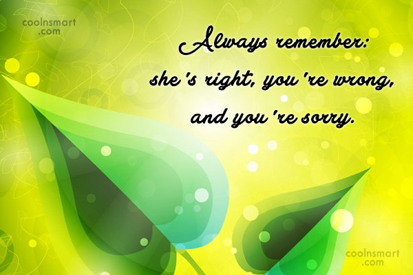 Funny Marriage Quotes Quote: Always remember: she's right, you're wrong, and...