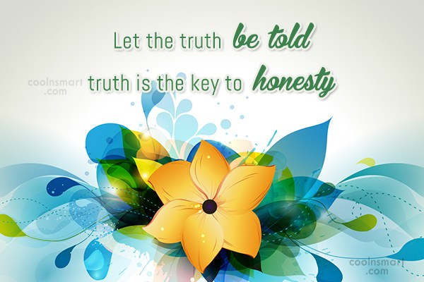 Honesty Quote: Let the truth be told truth is...