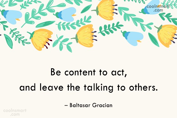Action Quote: Be content to act, and leave the...
