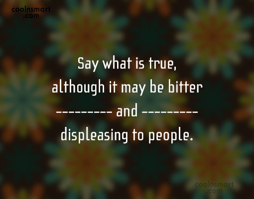 Honesty Quote: Say what is true, although it may...