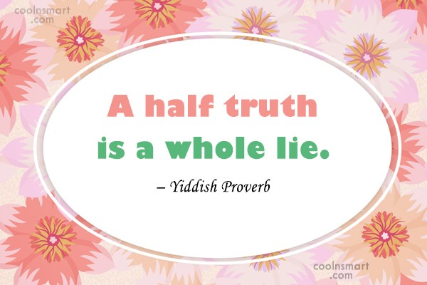Honesty Quote: A half truth is a whole lie....