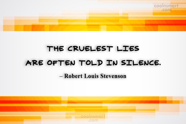 Quote: The cruelest lies are often told in...