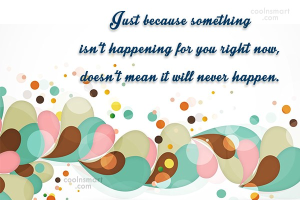 Hope Quote: Just because something isn't happening for you...