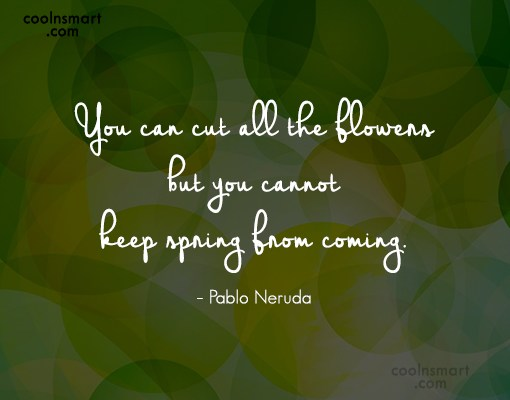 Spring Quote: You can cut all the flowers but...