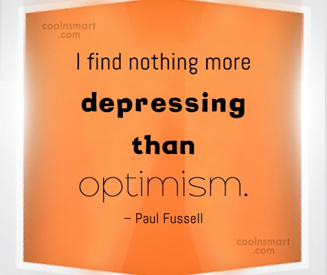 Hope Quote: I find nothing more depressing than optimism....