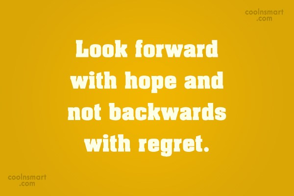 Hope Quote: Look forward with hope and not backwards...