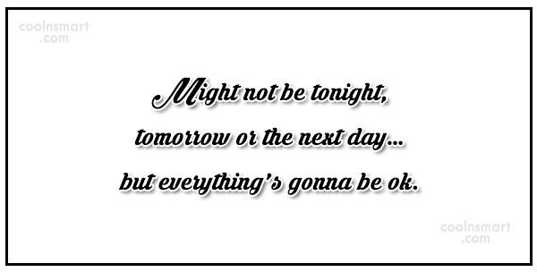 Hope Quote: Might not be tonight, tomorrow or the...