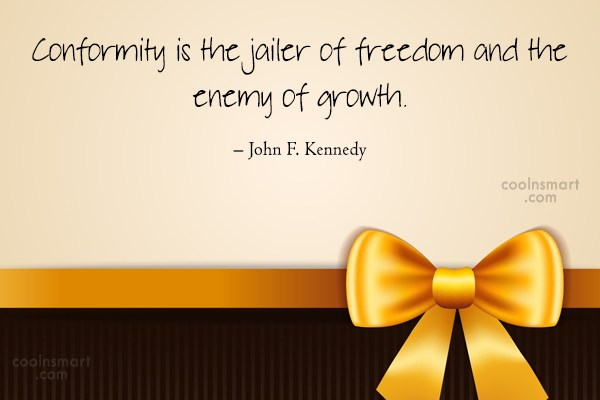 Freedom Quote: Conformity is the jailer of freedom and...
