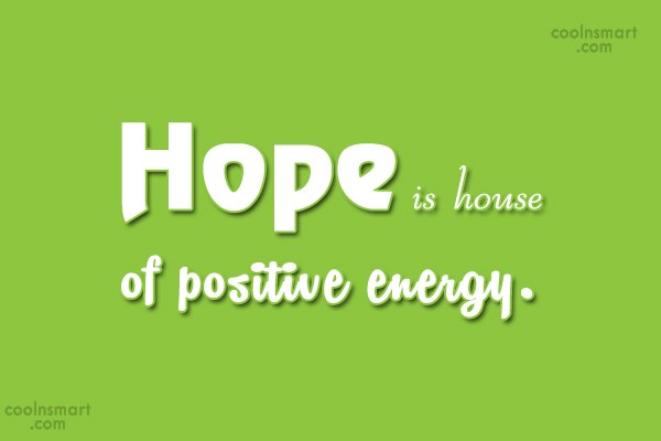 Quote: Hope is house of positive energy.