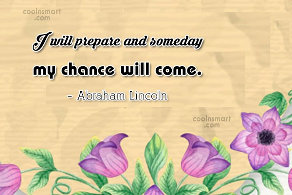 Hope Quote: I will prepare and someday my chance...