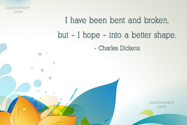 Hope Quote: I have been bent and broken, but...