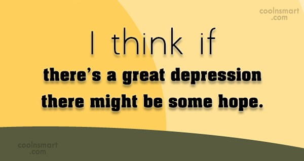 Hope Quote: I think if there's a great depression...