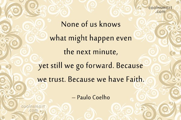 Faith Quote: None of us knows what might happen...