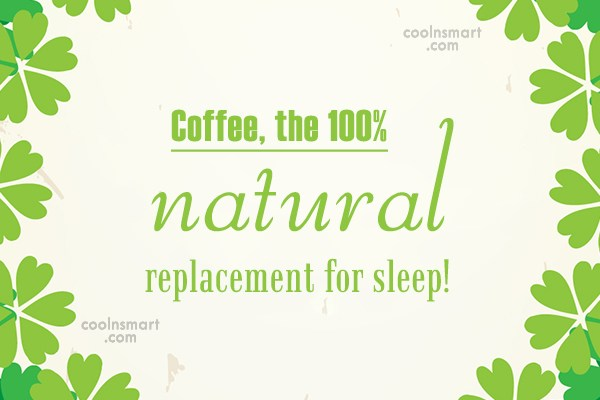 Coffee Quote: Coffee, the 100% natural replacement for sleep