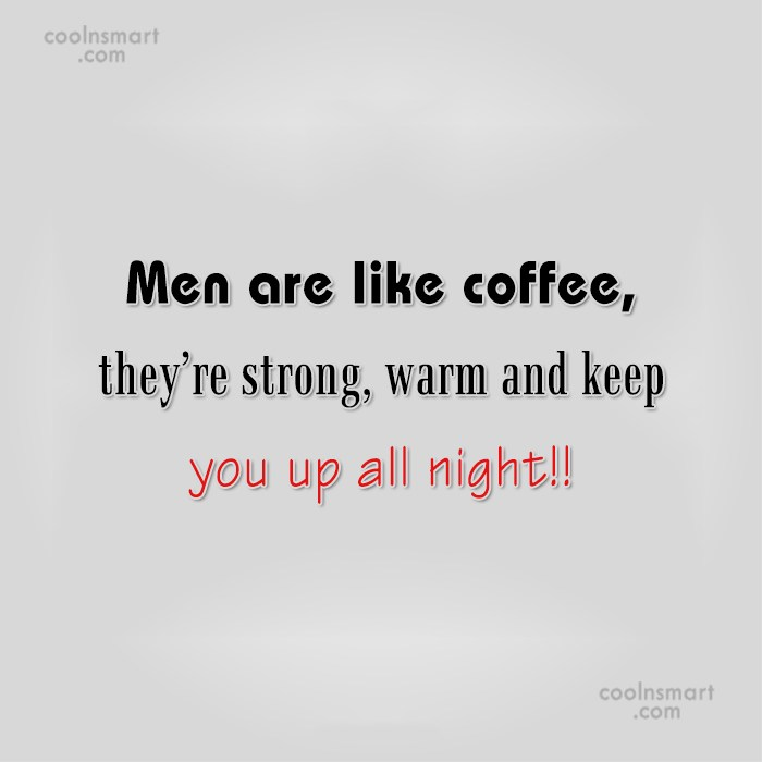 Men Quote: Men are like coffee, they're strong, warm...