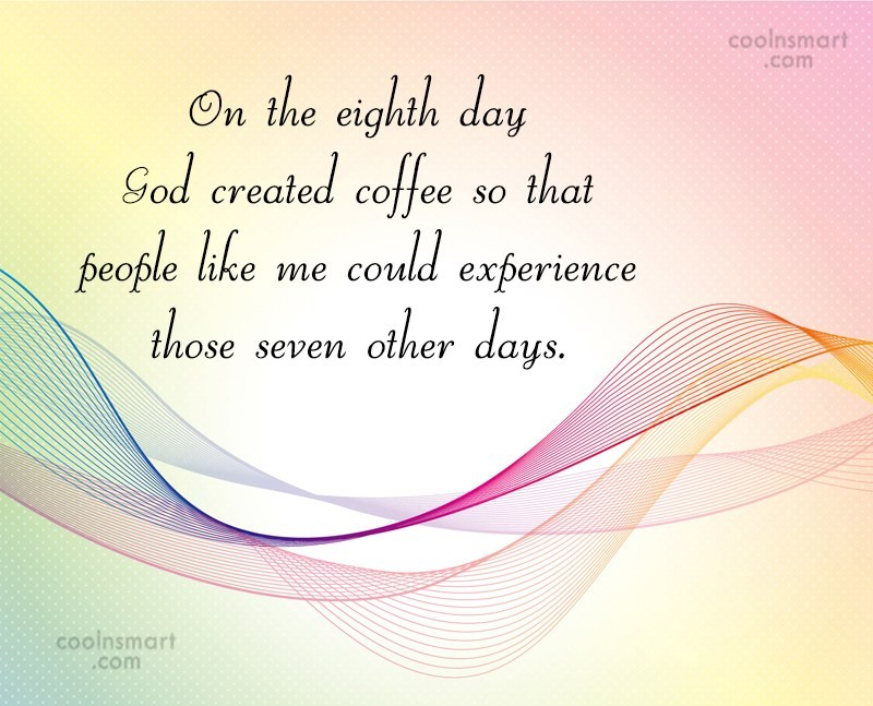 Coffee Quote: On the eighth day God created coffee...
