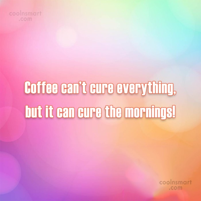 Coffee Quote: Coffee can't cure everything, but it can...