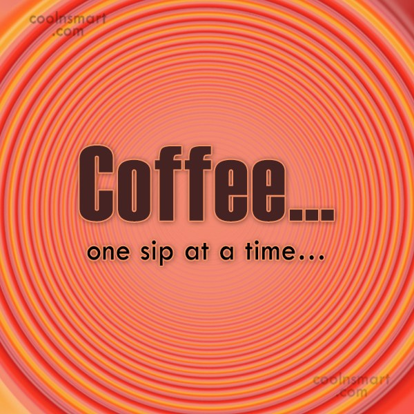 Quote: Coffee…one sip at a time…