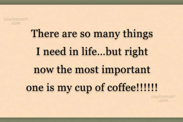 Coffee Quote: There are so many things I need...