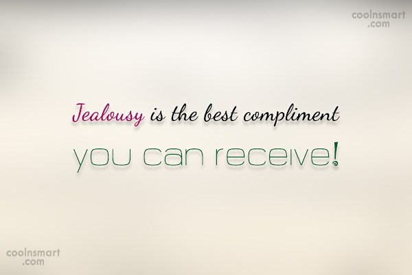 Jealousy Quote: Jealousy is the best compliment you can...