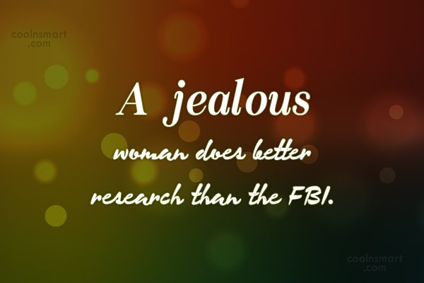 Funny Women Quotes Quote: A jealous woman does better research than...
