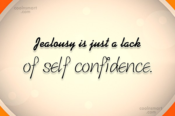 Jealousy Quote: Jealousy is just a lack of self...