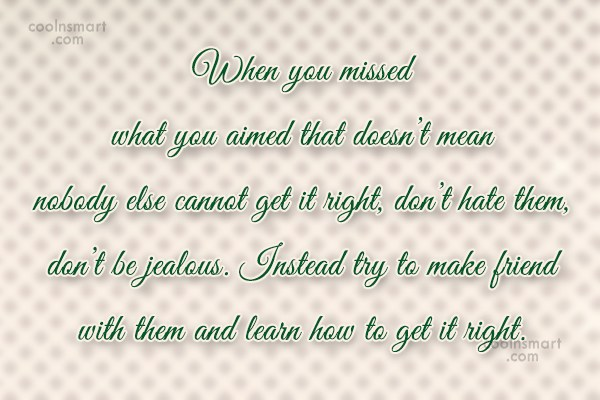 Jealousy Quote: When you missed what you aimed that...
