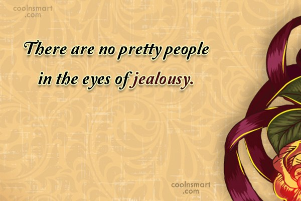 Jealousy Quote: There are no pretty people in the...