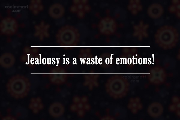 Jealousy Quote: Jealousy is a waste of emotions!