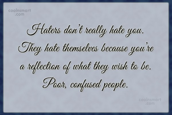 Jealousy Quote: Haters don't really hate you. They hate...