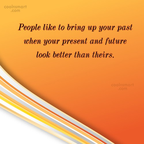 Jealousy Quote: People like to bring up your past...