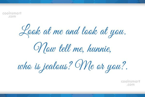 Jealousy Quote: Look at me and look at you....