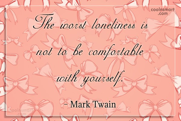 Acceptance Quote: The worst loneliness is not to be...