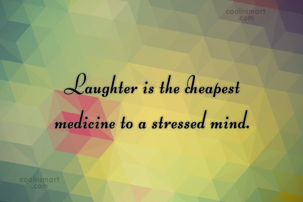 Laughter Quote: Laughter is the cheapest medicine to a...