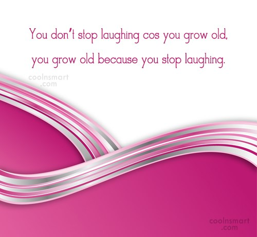 Laughter Quote: You don't stop laughing cos you grow...