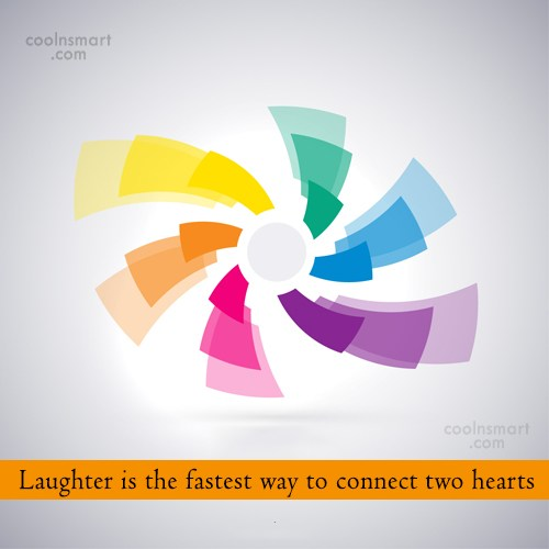 Laughter Quote: Laughter is the fastest way to connect...