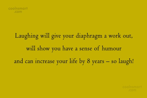 Laughter Quote: Laughing will give your diaphragm a work...