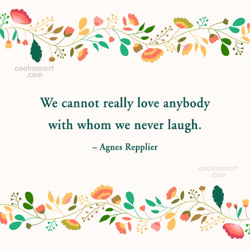 Laughter Quote: We cannot really love anybody with whom...
