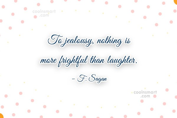 Laughter Quote: To jealousy, nothing is more frightful than...