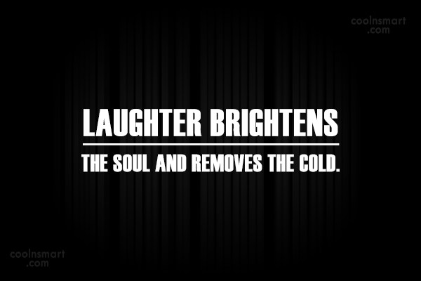 Laughter Quote: Laughter brightens the soul and removes the...