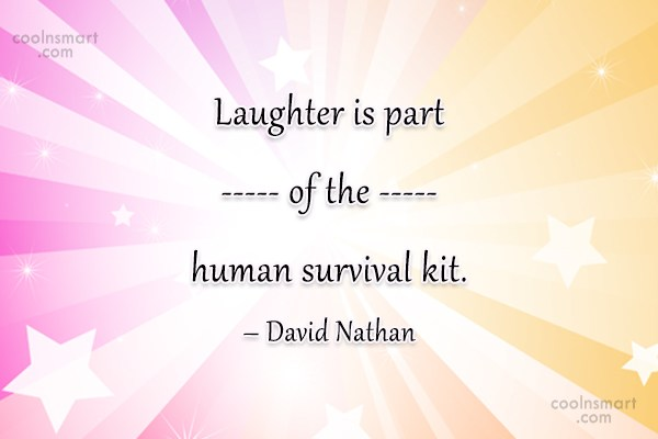 Laughter Quote: Laughter is part of the human survival...