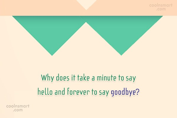 Goodbye Quote: Why does it take a minute to...