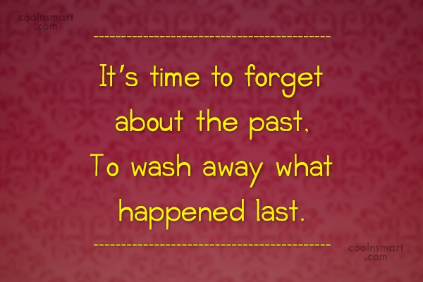 Past Quote: It's time to forget about the past,...