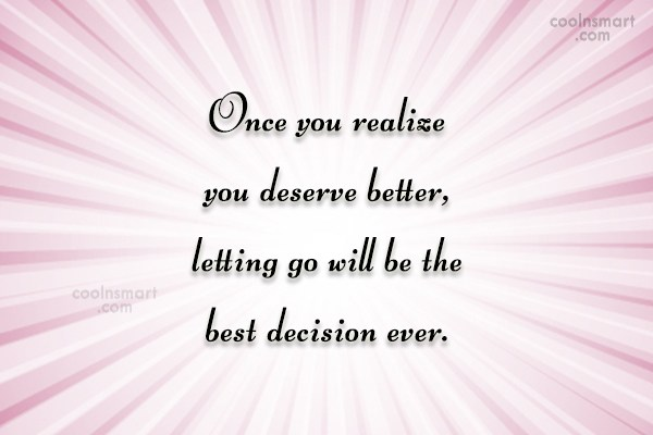 Letting Go Quote: Once you realize you deserve better, letting...